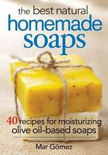 The Best Natural Homemade Soaps : 40 Recipes for Moisturizing Olive Oil-Based S…