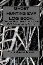 Ghost Hunting EVP LOG Book : Ghost Hunters - Log Your EVP Sessions in Style...