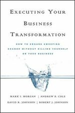Executing Your Business Transformation : How to Engage Sweeping Change...