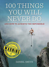 100 Things You Will Never Do: And How to Achieve the Impossible - New Book