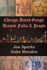 Chicago Based Gangs : Beyond Folks and People by Gabe Morales (2015,...