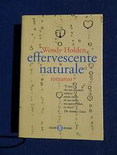 Effervescente naturale - Wendy Holden - Ottime condizioni