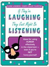 If They're Laughing, They Just Might be Listening: Ideas for Using Humor Effecti