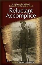 Reluctant Accomplice: A Wehrmacht Soldier's Letters from the Eastern Front, , Ne