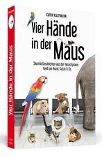 VIER HÄNDE IN DER MAUS Skurrile Geschichten aus der Tierarztpraxis / Hund, Katze