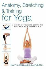 Anatomy, Stretching and Training for Yoga : A Step-By-Step Guide to Getting...
