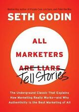 All Marketers Are Liars : The Underground Classic That Explains How Marketing...