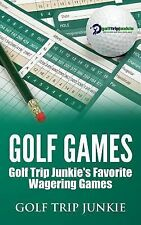 Golf Games : Golf Trip Junkie's Favorite Wagering Games by Golf Junkie (2014,...