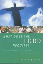 What Does the Lord Require?: A New Anthology of Prayers and Songs for Worship...