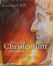Hill - Wie das Christentum entstand Die Kirche in den ersten vier Jahrhunderten