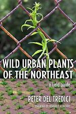 Wild Urban Plants of the Northeast : A Field Guide by Peter Del Tredici...