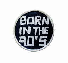 Patch - Born in the 90's Patch - Heat Seal / Iron on Patch for jackets, shirts,