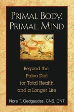 Primal Body, Primal Mind: Beyond the Paleo Diet for Total Health and a Longer