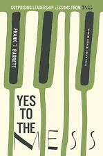 Yes to the Mess : Surprising Leadership Lessons from Jazz by Frank J. Barrett...