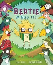 Bertie Wings It! : A Brave Bird Learns to Fly by Leslie Gorin (2016, Picture...