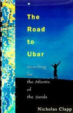 The Road to Ubar: Finding the Atlantis of the Sands, Clapp, Nicholas, Good Condi