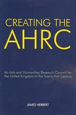 Creating the AHRC: An Arts and Humanities Research Council for the United Kingdo