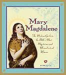 Mary Magdalene: The Modern Guide to the Bible's Most Mysterious And Misunderstoo