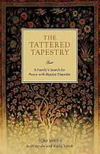 The Tattered Tapestry : A Family's Search for Peace with Bipolar Disorder by...