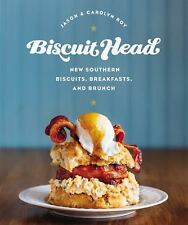 Biscuit Head : New Southern Biscuits, Breakfasts, and Brunch by Carolyn Roy...