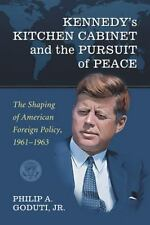 Kennedy's Kitchen Cabinet and the Pursuit of Peace : The Shaping of American...