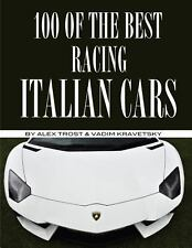100 of the Best Racing Italian Cars by Alex Trost and Vadim Kravetsky (2014,...