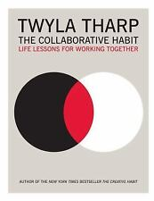 The Collaborative Habit : Life Lessons for Working Together by Twyla Tharp...