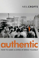 Authentic: How to Make a Living by Being Yourself, Neil Crofts