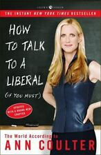 How to Talk to a Liberal (If You Must): The World According to Ann Coulter, Coul