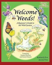 Welcome Weeds! : A Children's Guide to the Wild Garden by Kimberly (Jaia...