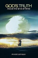 God's Truth about the End of Time by Arnold Johnson (2011, Paperback)