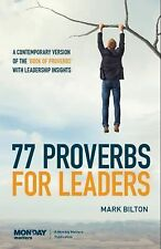 77 Proverbs for Leaders : A Contemporary Version of the Book of Proverbs with...