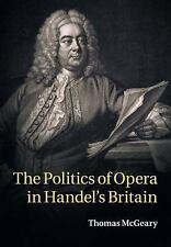 The Politics of Opera in Handel's Britain by Thomas McGeary (2016, Paperback)