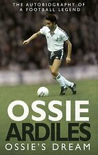 Ossie's Dream - Ossie Ardiles - Autobiography of a Football Legend - Spurs book