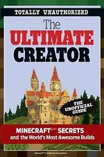 The Ultimate Creator : Minecraft Secrets and the World's Most Awesome Builds by