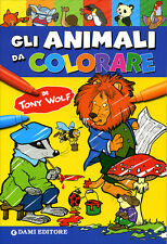 Gli animali da colorare. di Tony Wolf - Ed. DAMI