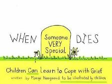 When Someone Very Special Dies : Children Can Learn to Cope with Grief by...