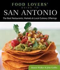 Food Lovers' Guide to San Antonio: The Best Restaurants, Markets & Local Culinar