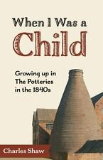 When I Was a Child : Growing up in the Potteries in the 1840s by Charles, 9th...