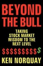 Beyond the Bull : Taking Stock Market Wisdom to a New Level by Ken Norquay...
