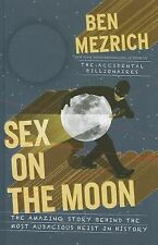 Sex on the Moon: The Amazing Story Behind the Most Audacious Heist in History T