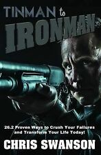 Tinman to Ironman: 26.2 Proven Ways to Crush Your Failures and Transform Your Li
