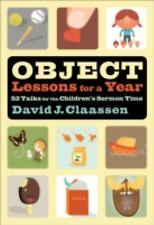 Object Lessons for a Year: 52 Talks for the Children's Sermon Time (Object Lesso