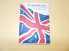 The British Flag - Its meaning & Message By Alfren Clegg 1st edition 1937