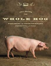 The Whole Hog: Exploring the Extraordinary Potential of Pigs by Watson, Lyall
