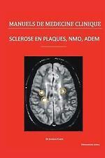Manuels de Médecine Clinique: Sclérose en Plaques, NMO, ADEM : Le Point des...