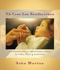 Tu eres las bendiciones: Meditaciones y reflexiones sobre la vida, Dios y nosotr