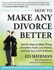 How to Make Any Divorce Better : Specific Steps to Make Things Smoother,...