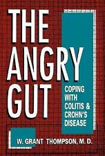 The Angry Gut : Coping with Colitis and Crohn's Disease by W. Grant Thompson...