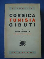 PEGOLOTTI-CORSICA-TUNISIA-GIBUTI-DAL TACCUINO DI UN INVIATO SPECIALE-1939*